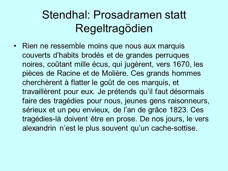 Stendhal: Prosadramen statt Regeltragödien Rien ne ressemble moins que nous aux marquis couverts dhabits brodés et de grandes perruques noires, coûtan
