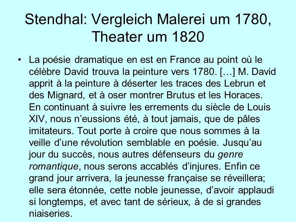Stendhal: Vergleich Malerei um 1780, Theater um 1820 La poésie dramatique en est en France au point où le célèbre David trouva la peinture vers 1780.