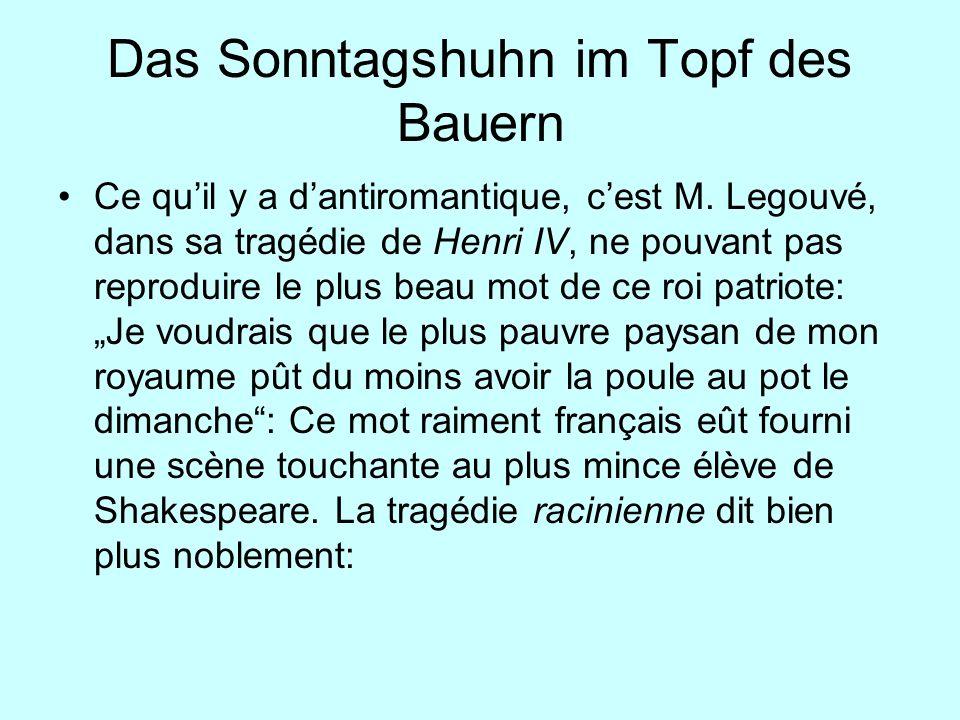 Das Sonntagshuhn im Topf des Bauern Ce quil y a dantiromantique, cest M. Legouvé, dans sa tragédie de Henri IV, ne pouvant pas reproduire le plus beau