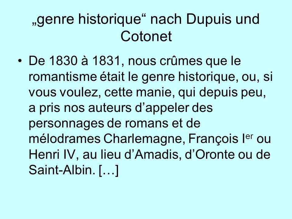 genre historique nach Dupuis und Cotonet De 1830 à 1831, nous crûmes que le romantisme était le genre historique, ou, si vous voulez, cette manie, qui