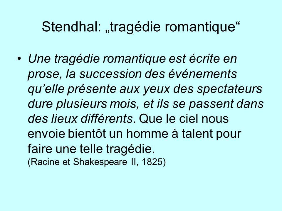 Stendhal: tragédie romantique Une tragédie romantique est écrite en prose, la succession des événements quelle présente aux yeux des spectateurs dure