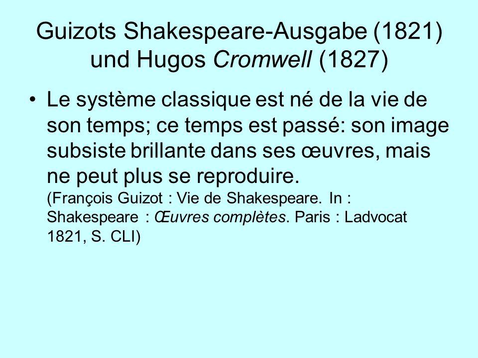 Guizots Shakespeare-Ausgabe (1821) und Hugos Cromwell (1827) Le système classique est né de la vie de son temps; ce temps est passé: son image subsist