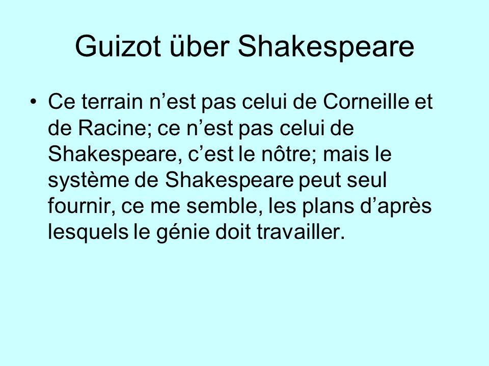 Guizot über Shakespeare Ce terrain nest pas celui de Corneille et de Racine; ce nest pas celui de Shakespeare, cest le nôtre; mais le système de Shake