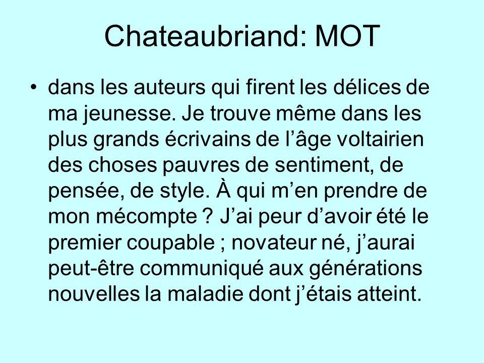 Chateaubriand: MOT dans les auteurs qui firent les délices de ma jeunesse. Je trouve même dans les plus grands écrivains de lâge voltairien des choses