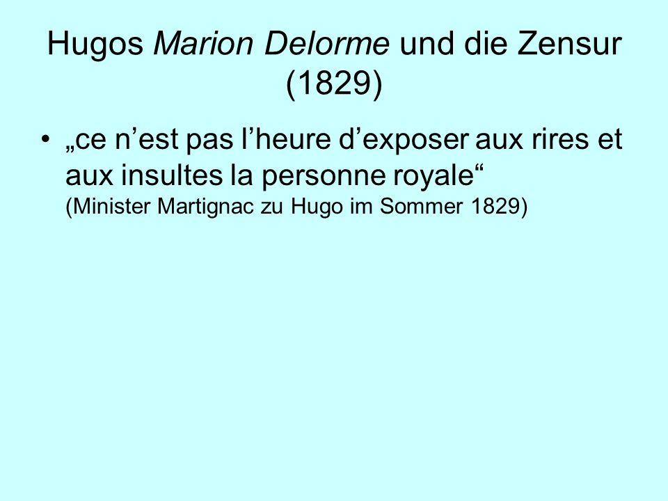 Hugos Marion Delorme und die Zensur (1829) ce nest pas lheure dexposer aux rires et aux insultes la personne royale (Minister Martignac zu Hugo im Som