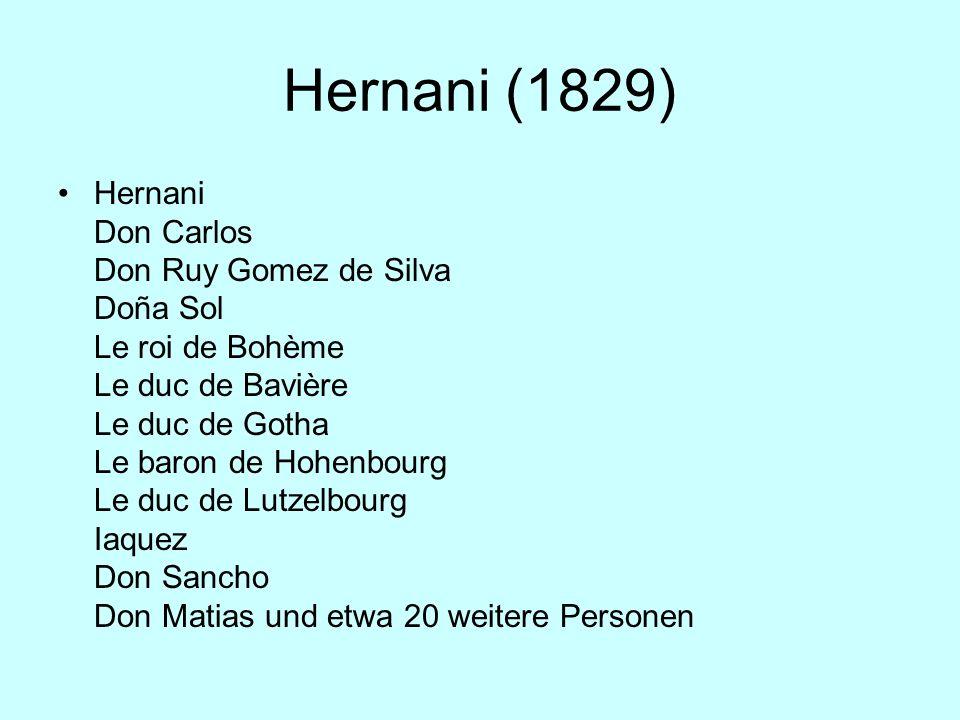Hernani (1829) Hernani Don Carlos Don Ruy Gomez de Silva Doña Sol Le roi de Bohème Le duc de Bavière Le duc de Gotha Le baron de Hohenbourg Le duc de