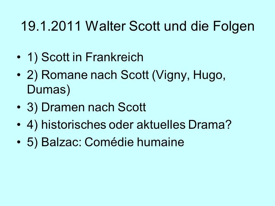 19.1.2011 Walter Scott und die Folgen 1) Scott in Frankreich 2) Romane nach Scott (Vigny, Hugo, Dumas) 3) Dramen nach Scott 4) historisches oder aktue