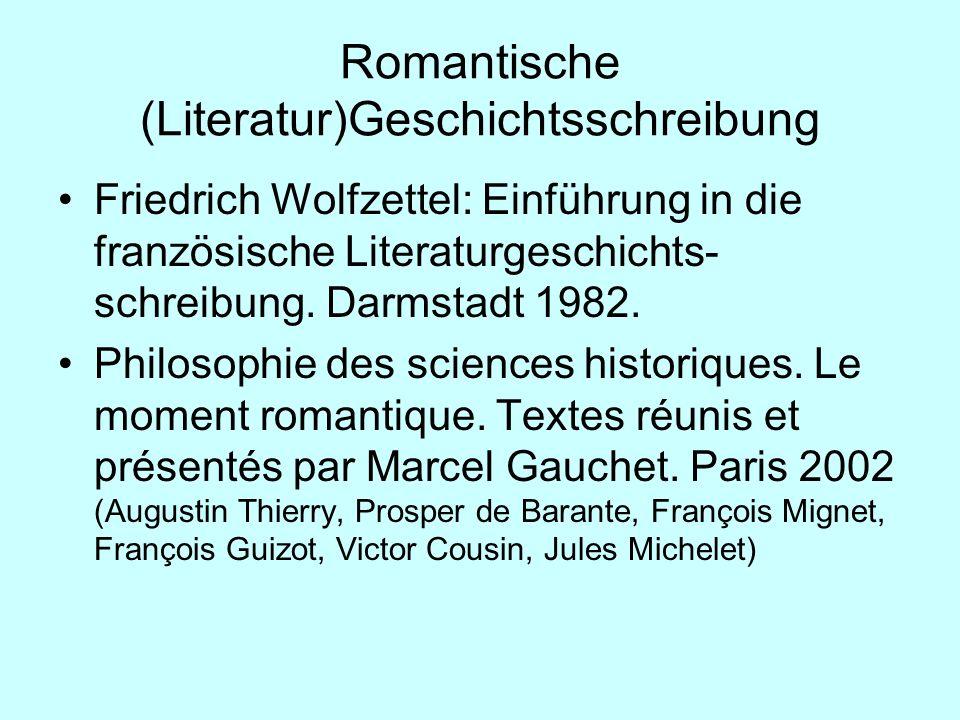 Romantische (Literatur)Geschichtsschreibung Friedrich Wolfzettel: Einführung in die französische Literaturgeschichts- schreibung. Darmstadt 1982. Phil