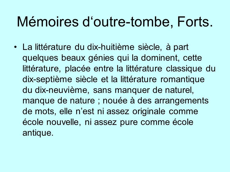 Mémoires doutre-tombe, Forts. La littérature du dix-huitième siècle, à part quelques beaux génies qui la dominent, cette littérature, placée entre la