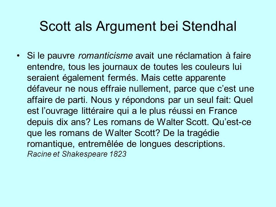 Scott als Argument bei Stendhal Si le pauvre romanticisme avait une réclamation à faire entendre, tous les journaux de toutes les couleurs lui seraien
