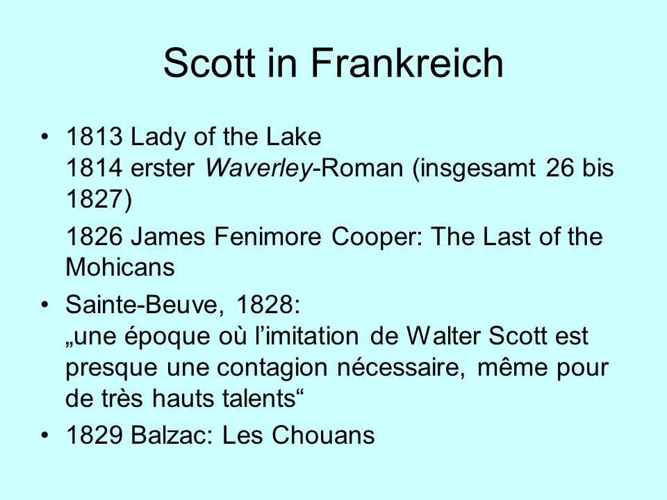 Scott in Frankreich 1813 Lady of the Lake 1814 erster Waverley-Roman (insgesamt 26 bis 1827) 1826 James Fenimore Cooper: The Last of the Mohicans Sain