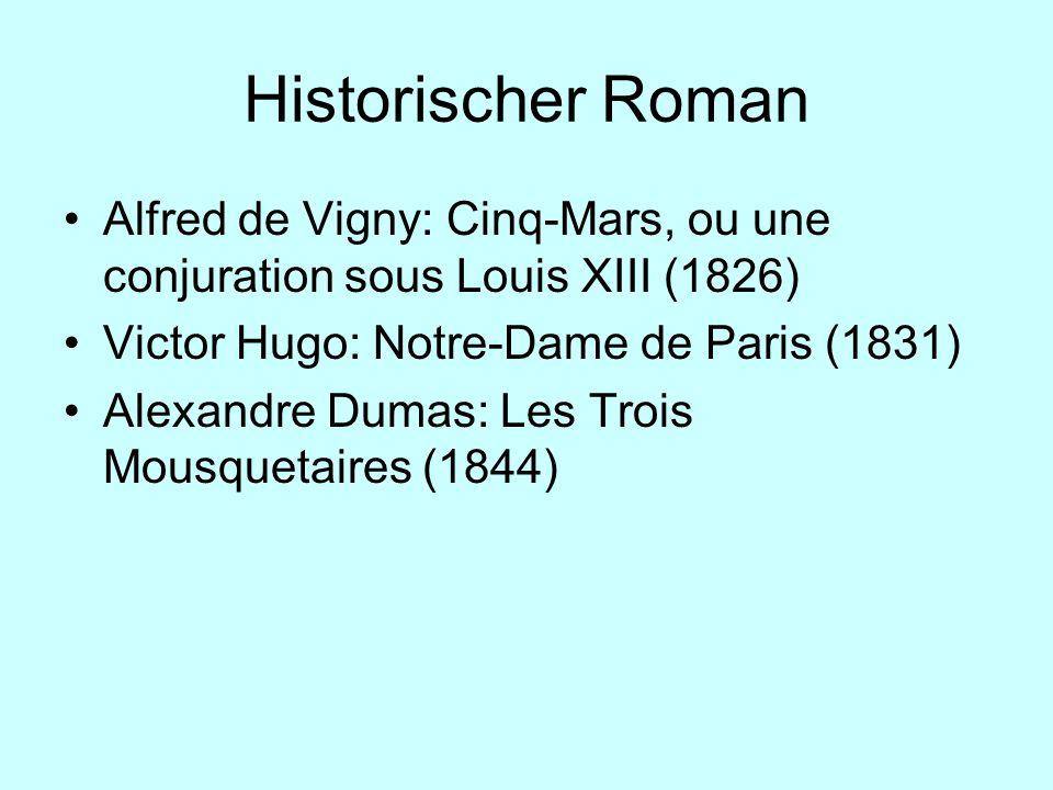 Historischer Roman Alfred de Vigny: Cinq-Mars, ou une conjuration sous Louis XIII (1826) Victor Hugo: Notre-Dame de Paris (1831) Alexandre Dumas: Les
