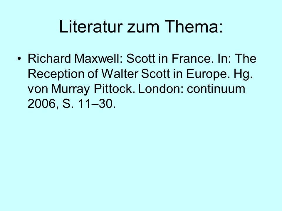 Literatur zum Thema: Richard Maxwell: Scott in France. In: The Reception of Walter Scott in Europe. Hg. von Murray Pittock. London: continuum 2006, S.
