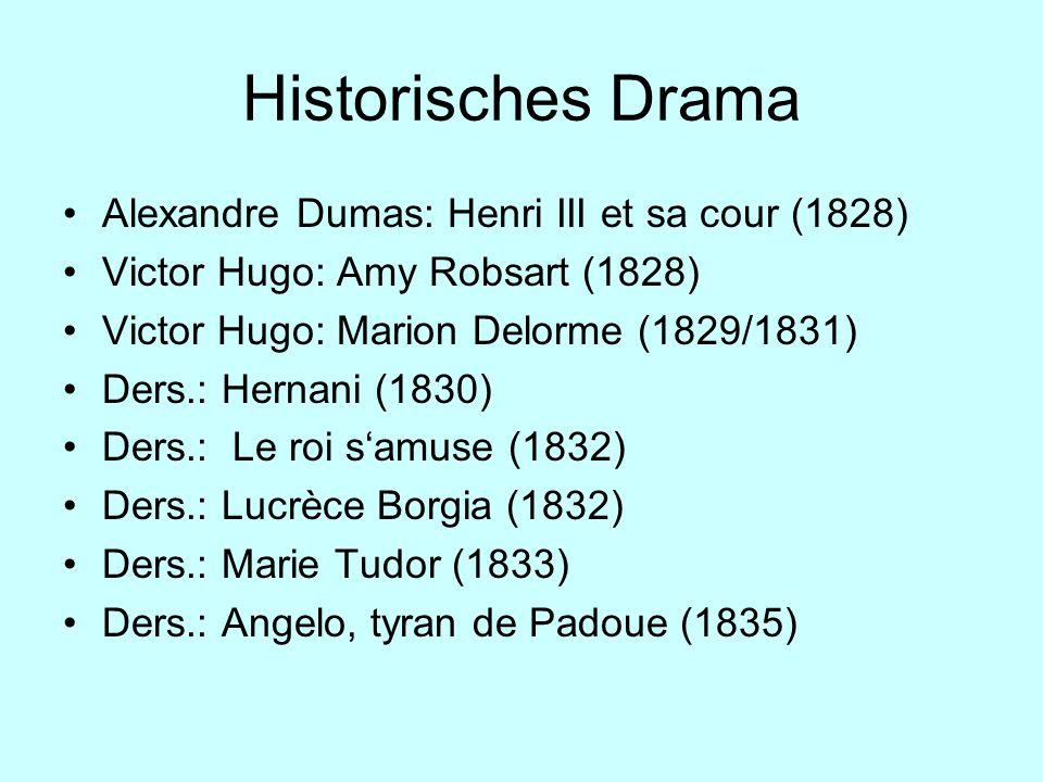 Historisches Drama Alexandre Dumas: Henri III et sa cour (1828) Victor Hugo: Amy Robsart (1828) Victor Hugo: Marion Delorme (1829/1831) Ders.: Hernani