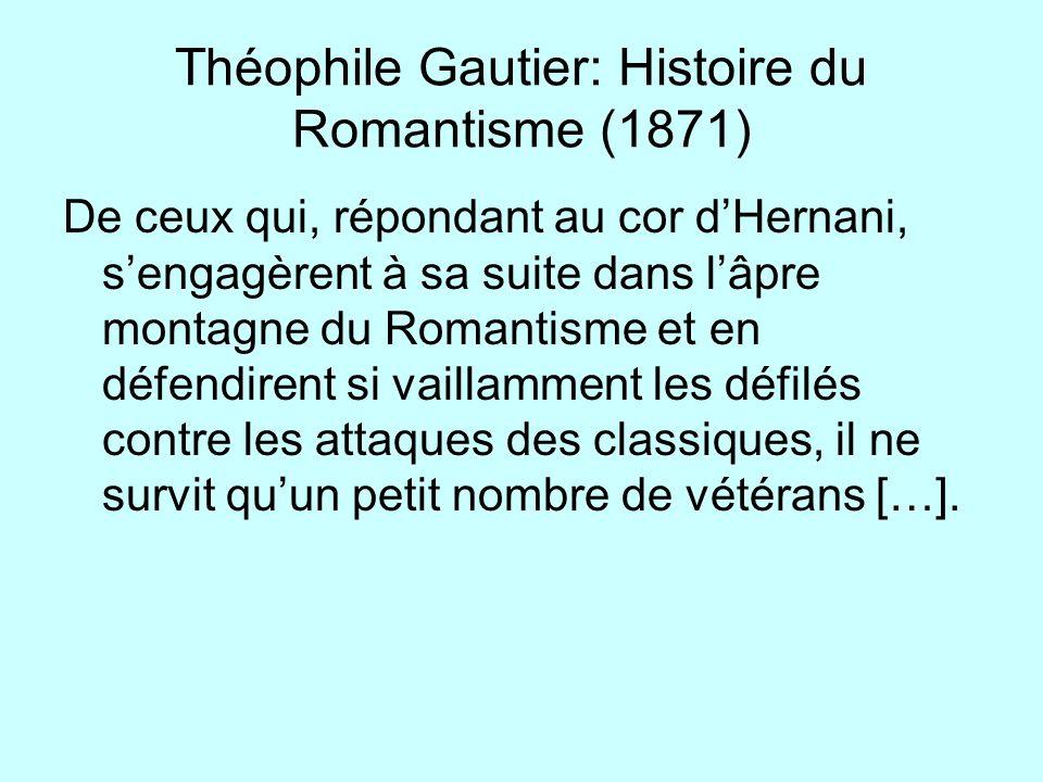 Théophile Gautier: Histoire du Romantisme (1871) De ceux qui, répondant au cor dHernani, sengagèrent à sa suite dans lâpre montagne du Romantisme et e