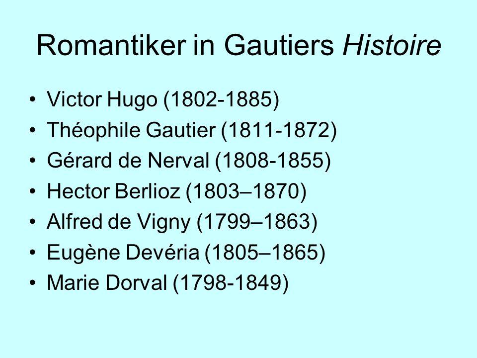 Romantiker in Gautiers Histoire Victor Hugo (1802-1885) Théophile Gautier (1811-1872) Gérard de Nerval (1808-1855) Hector Berlioz (1803–1870) Alfred d