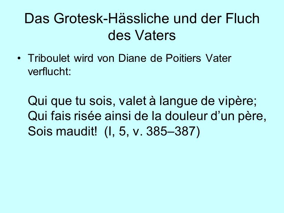 Das Grotesk-Hässliche und der Fluch des Vaters Triboulet wird von Diane de Poitiers Vater verflucht: Qui que tu sois, valet à langue de vipère; Qui fa