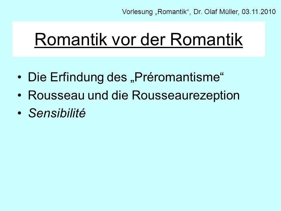 Romantik vor der Romantik Die Erfindung des Préromantisme Rousseau und die Rousseaurezeption Sensibilité Vorlesung Romantik, Dr. Olaf Müller, 03.11.20