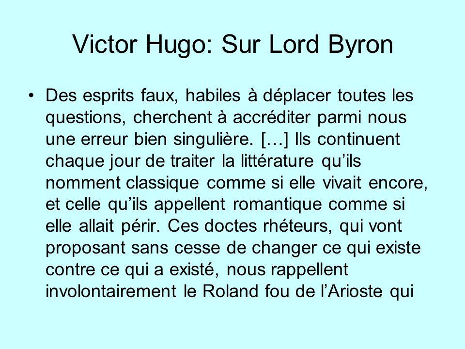 Victor Hugo: Sur Lord Byron Des esprits faux, habiles à déplacer toutes les questions, cherchent à accréditer parmi nous une erreur bien singulière. [