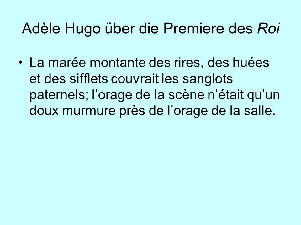 Adèle Hugo über die Premiere des Roi La marée montante des rires, des huées et des sifflets couvrait les sanglots paternels; lorage de la scène nétait