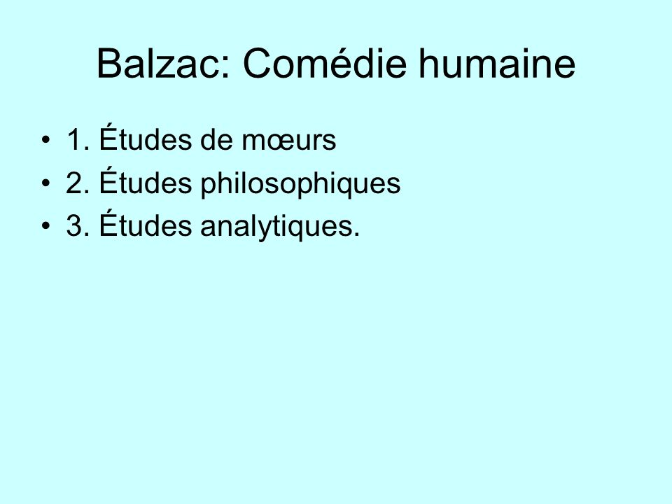 Balzac: Comédie humaine 1. Études de mœurs 2. Études philosophiques 3. Études analytiques.