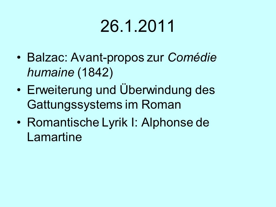 26.1.2011 Balzac: Avant-propos zur Comédie humaine (1842) Erweiterung und Überwindung des Gattungssystems im Roman Romantische Lyrik I: Alphonse de La