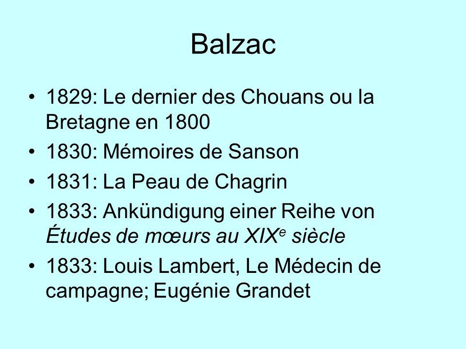 Balzac 1829: Le dernier des Chouans ou la Bretagne en 1800 1830: Mémoires de Sanson 1831: La Peau de Chagrin 1833: Ankündigung einer Reihe von Études