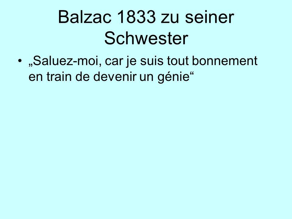 Balzac 1833 zu seiner Schwester Saluez-moi, car je suis tout bonnement en train de devenir un génie