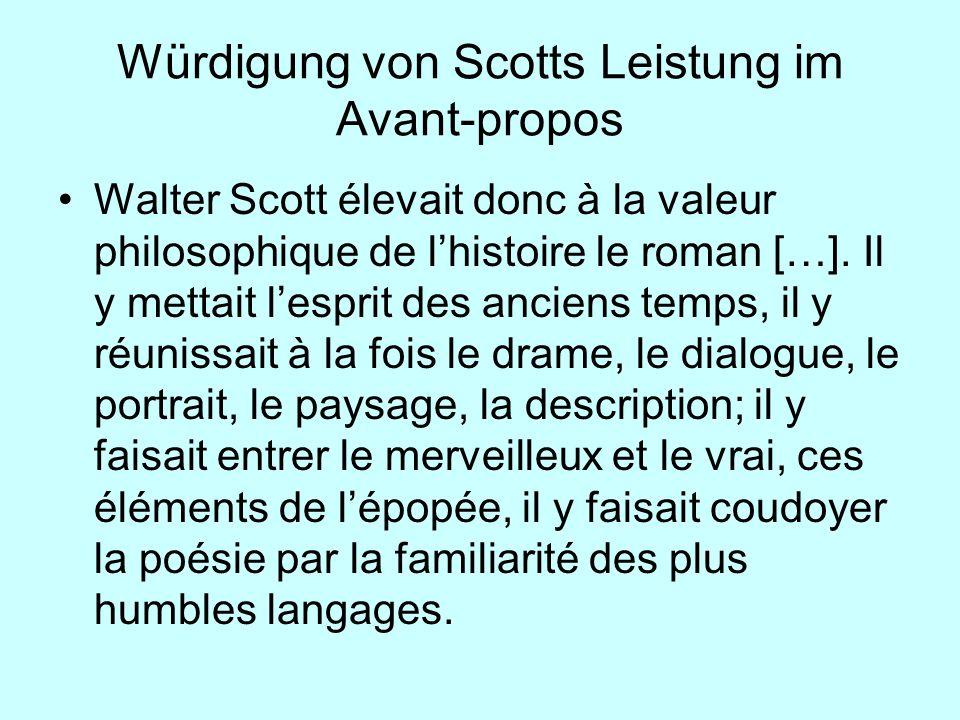 Würdigung von Scotts Leistung im Avant-propos Walter Scott élevait donc à la valeur philosophique de lhistoire le roman […]. Il y mettait lesprit des