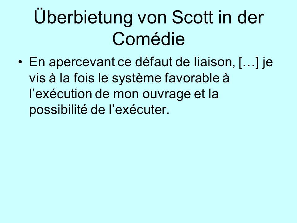 Überbietung von Scott in der Comédie En apercevant ce défaut de liaison, […] je vis à la fois le système favorable à lexécution de mon ouvrage et la p