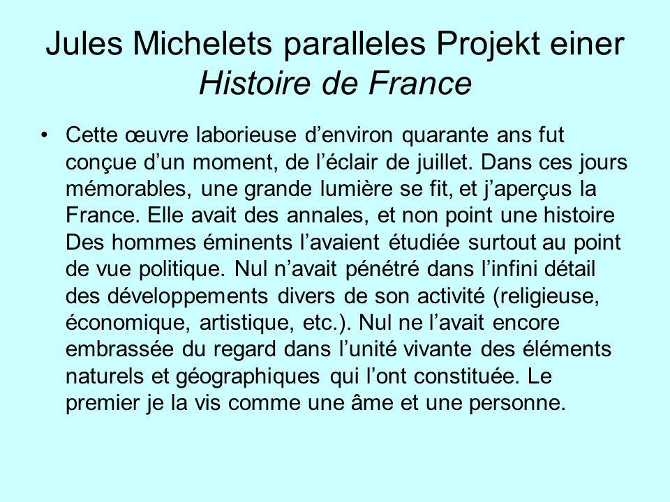 Jules Michelets paralleles Projekt einer Histoire de France Cette œuvre laborieuse denviron quarante ans fut conçue dun moment, de léclair de juillet.