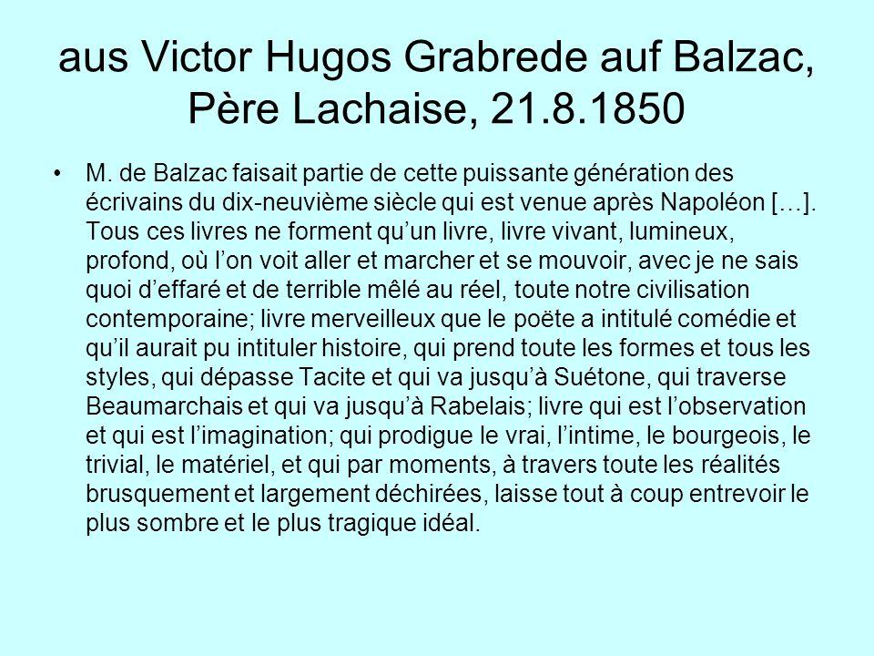 aus Victor Hugos Grabrede auf Balzac, Père Lachaise, 21.8.1850 M. de Balzac faisait partie de cette puissante génération des écrivains du dix-neuvième