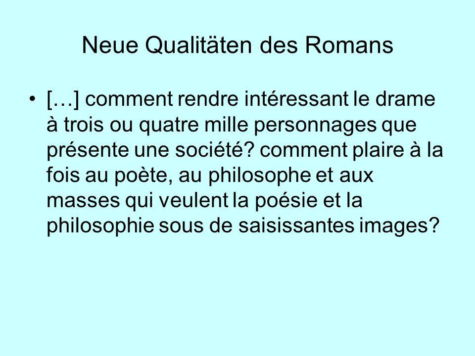 Neue Qualitäten des Romans […] comment rendre intéressant le drame à trois ou quatre mille personnages que présente une société? comment plaire à la f