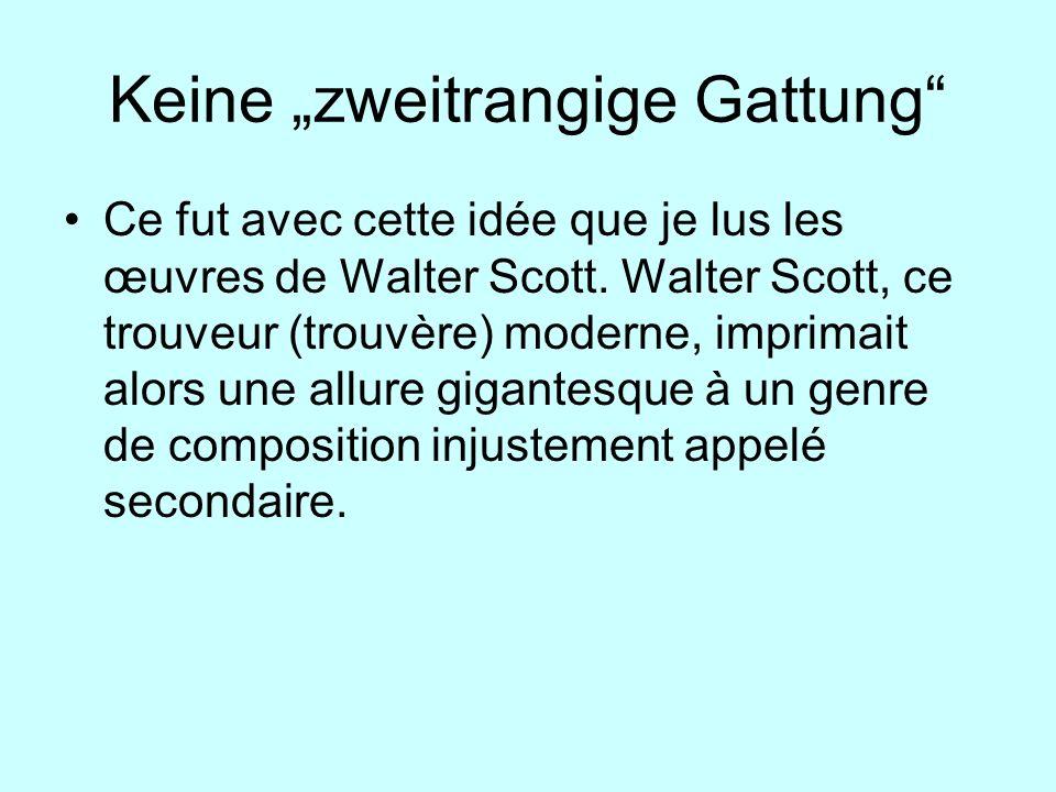 Keine zweitrangige Gattung Ce fut avec cette idée que je lus les œuvres de Walter Scott. Walter Scott, ce trouveur (trouvère) moderne, imprimait alors