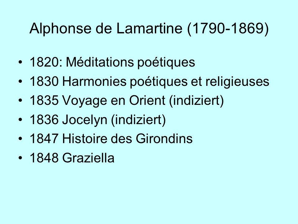 Alphonse de Lamartine (1790-1869) 1820: Méditations poétiques 1830 Harmonies poétiques et religieuses 1835 Voyage en Orient (indiziert) 1836 Jocelyn (