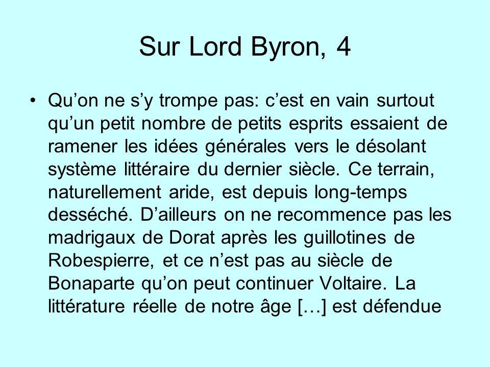 Sur Lord Byron, 4 Quon ne sy trompe pas: cest en vain surtout quun petit nombre de petits esprits essaient de ramener les idées générales vers le déso