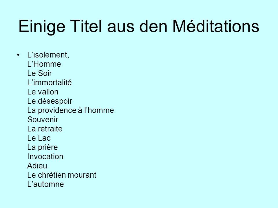 Einige Titel aus den Méditations Lisolement, LHomme Le Soir Limmortalité Le vallon Le désespoir La providence à lhomme Souvenir La retraite Le Lac La