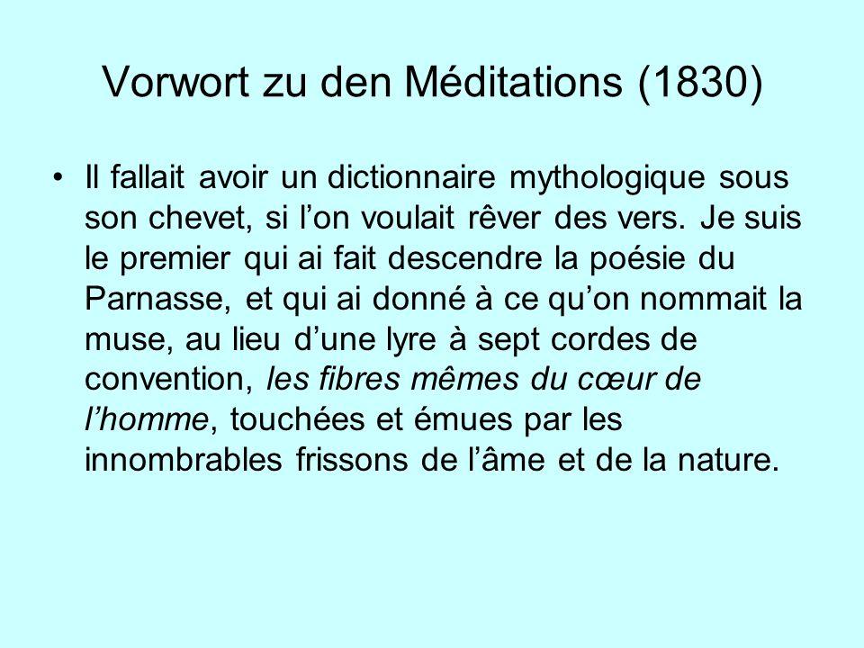 Vorwort zu den Méditations (1830) Il fallait avoir un dictionnaire mythologique sous son chevet, si lon voulait rêver des vers. Je suis le premier qui