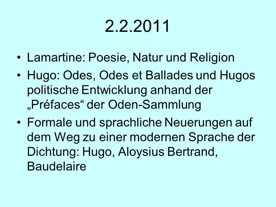 2.2.2011 Lamartine: Poesie, Natur und Religion Hugo: Odes, Odes et Ballades und Hugos politische Entwicklung anhand der Préfaces der Oden-Sammlung For