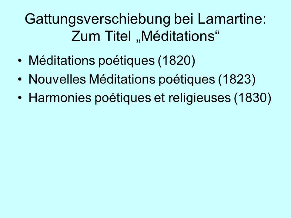 Gattungsverschiebung bei Lamartine: Zum Titel Méditations Méditations poétiques (1820) Nouvelles Méditations poétiques (1823) Harmonies poétiques et r