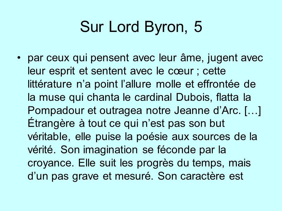 Sur Lord Byron, 5 par ceux qui pensent avec leur âme, jugent avec leur esprit et sentent avec le cœur ; cette littérature na point lallure molle et ef