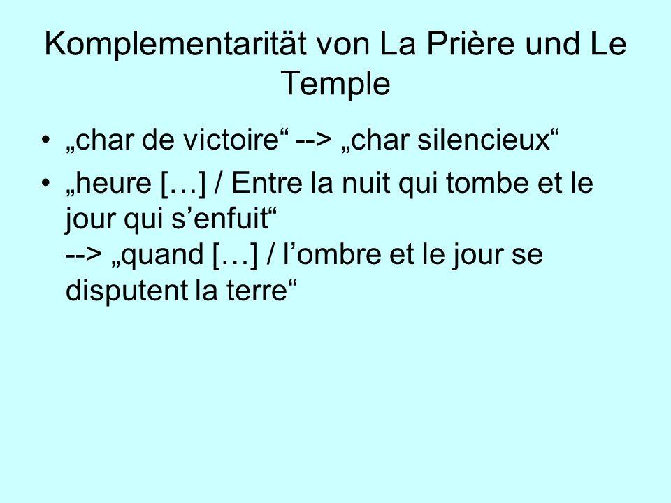 Komplementarität von La Prière und Le Temple char de victoire --> char silencieux heure […] / Entre la nuit qui tombe et le jour qui senfuit --> quand