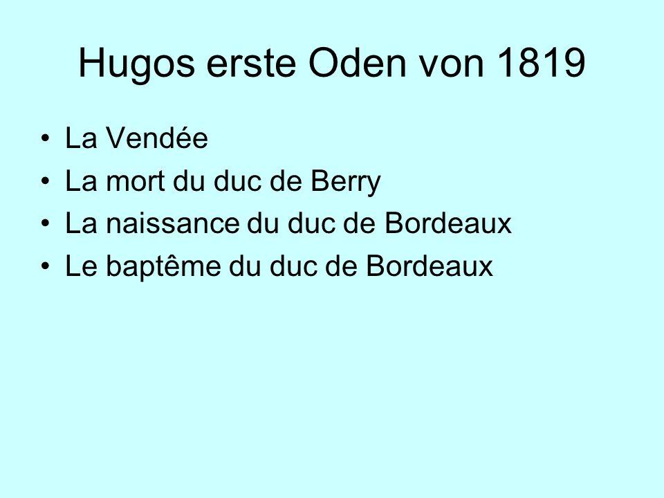 Hugos erste Oden von 1819 La Vendée La mort du duc de Berry La naissance du duc de Bordeaux Le baptême du duc de Bordeaux