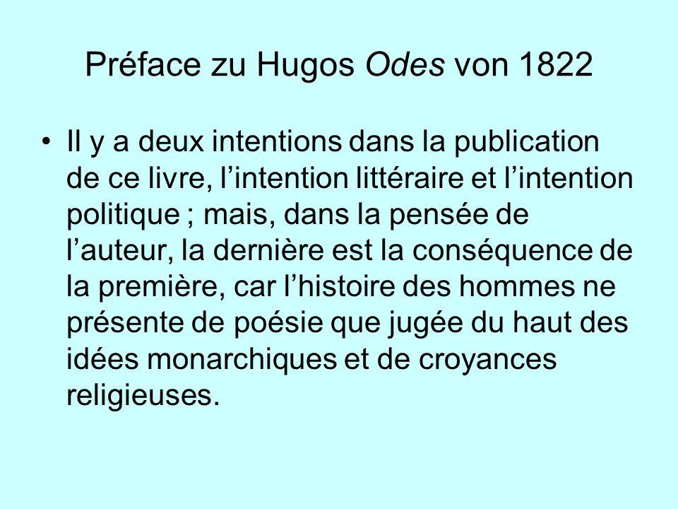 Préface zu Hugos Odes von 1822 Il y a deux intentions dans la publication de ce livre, lintention littéraire et lintention politique ; mais, dans la p