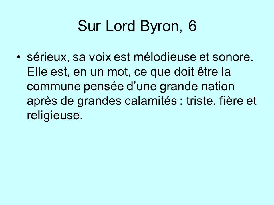 Sur Lord Byron, 6 sérieux, sa voix est mélodieuse et sonore. Elle est, en un mot, ce que doit être la commune pensée dune grande nation après de grand