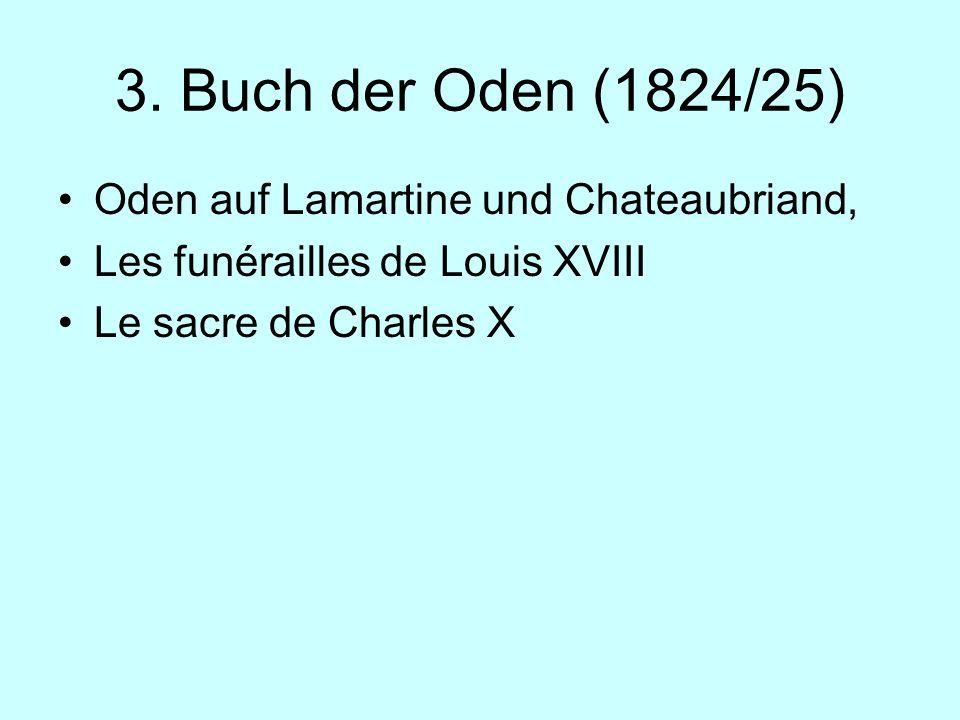 3. Buch der Oden (1824/25) Oden auf Lamartine und Chateaubriand, Les funérailles de Louis XVIII Le sacre de Charles X