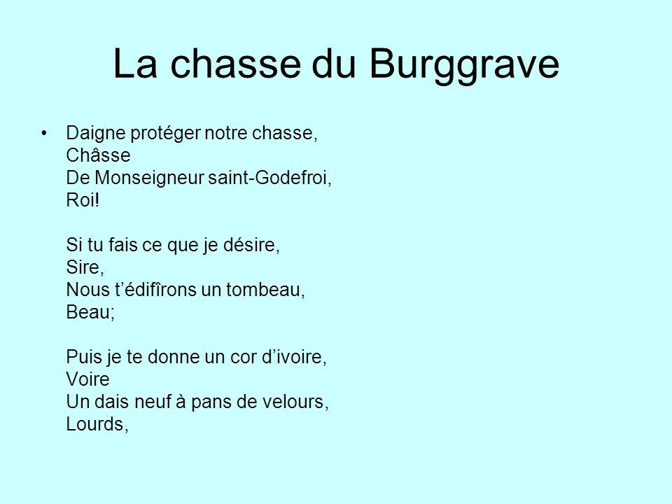 La chasse du Burggrave Daigne protéger notre chasse, Châsse De Monseigneur saint-Godefroi, Roi! Si tu fais ce que je désire, Sire, Nous tédifîrons un