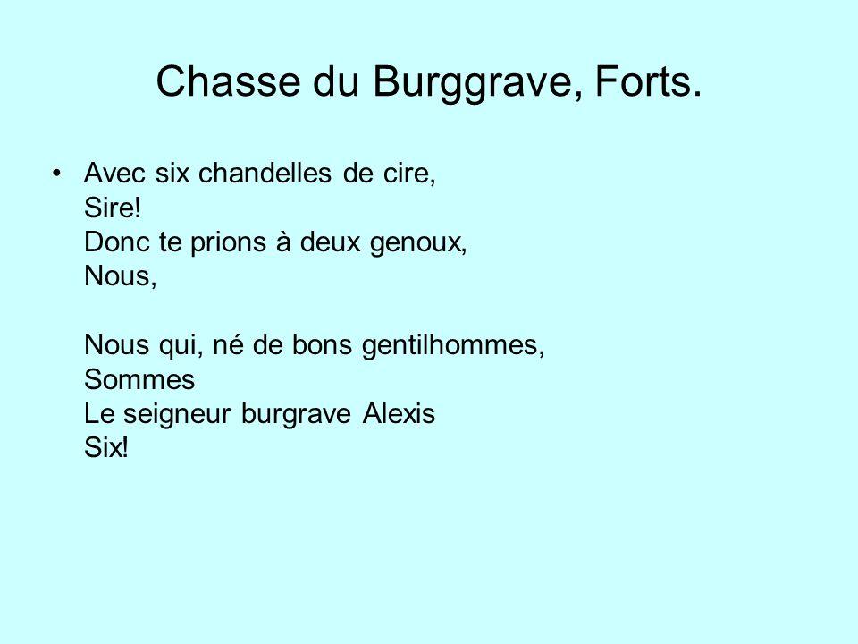 Chasse du Burggrave, Forts. Avec six chandelles de cire, Sire! Donc te prions à deux genoux, Nous, Nous qui, né de bons gentilhommes, Sommes Le seigne