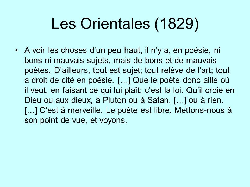 Les Orientales (1829) A voir les choses dun peu haut, il ny a, en poésie, ni bons ni mauvais sujets, mais de bons et de mauvais poètes. Dailleurs, tou