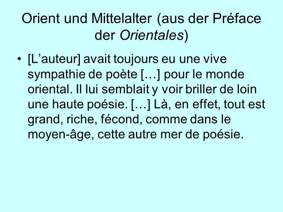 Orient und Mittelalter (aus der Préface der Orientales) [Lauteur] avait toujours eu une vive sympathie de poète […] pour le monde oriental. Il lui sem